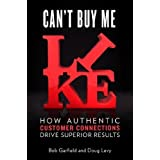 Can't Buy Me Like: How Authentic Customer Connections Drive Superior Results by Garfield, Bob, Levy, Doug (3/7/2013)