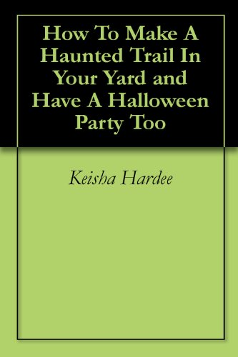 How To Make A Haunted Trail In Your Yard and Have A Halloween Party Too