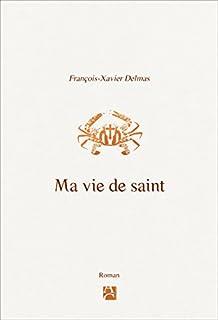 Ma vie de saint, Delmas, François-Xavier