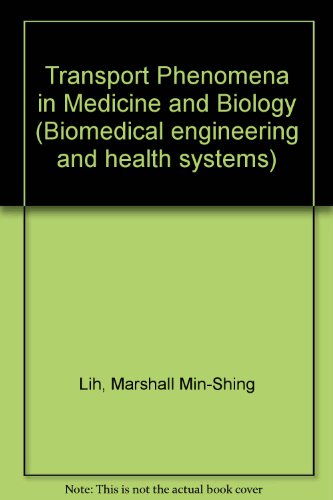 Transport phenomena in medicine and biology (Biomedical engineering and health systems: a Wiley-Interscience series)