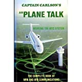 Airplane Talk : Complete Book of VFR and IFR Communications, Carlson, Glenn E., 0961195401