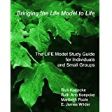 Bringing the Life Model to Life, The Life Model Study Guide for Individuals and Small Groups