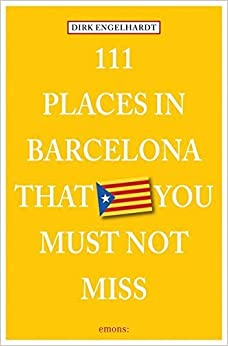111 Places in Barcelona That You Must Not Miss (111 Unusual Places) by Dirk Engelhardt (2014-11-17)