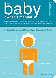 The Baby Owner's Manual: Operating Instructions, Trouble-Shooting Tips, and Advice on First-Year Maintenan