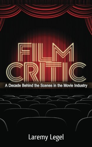 Download Film Critic: A Decade Behind the Scenes in the Movie Industry ebook