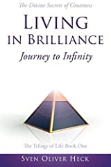 Living in Brilliance - Journey to Infinity: The Multidimensional Reality of awakening Human Consciousness (Trilogy of Life) (Volume 1) Paperback