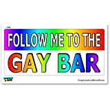 Follow Me To The Gay Bar - Lesbian Homosexual - Window Bumper Locker Sticker