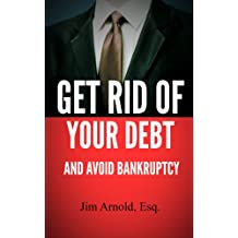 Get Rid Of Your Debt And Avoid Bankruptcy