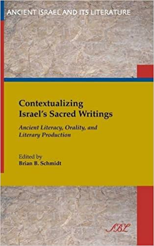 Contextualizing Israel's Sacred Writings: Ancient Literacy, Orality, and Literary Production (Ancient Israel and Its Literature)