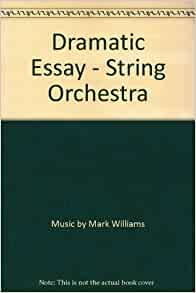 dramatic essay orchestra By mark williams string orchestra conductor score & parts this remarkably simple, yet sophisticated sounding piece from mark williams allows for the development of.