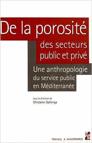 Lire en ligne De la porosité des secteurs public et privé : Une anthropologie du service public en Méditerranée pdf ebook