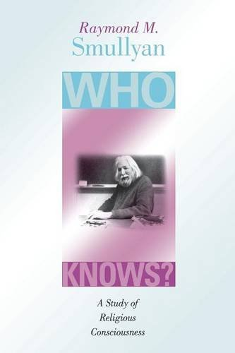 By Raymond M. Smullyan - Who Knows?: A Study of Religious Consciousness (2003-03-08) [Paperback] ebook