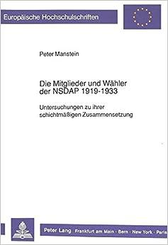 Die Mitglieder Und Waehler Der Nsdap 1919 - 1933: Untersuchungen Zu Ihrer Schichtmaessigen Zusammensetzung (Europaeische Hochschulschriften / European University Studie)