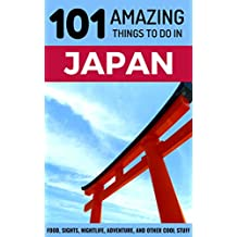 101 Amazing Things to Do in Japan: Japan Travel Guide (Tokyo Travel Guide, Kyoto Travel, Osaka Travel, Backpacking Japan)