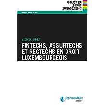 Fintechs, Assurtechs et Regtechs en droit luxembourgeois (Regards sur le droit luxembourgeois) (French Edition)