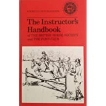 The Instructor's Handbook: The British Horse Society and the Pony Club 5th edition by Pony Club (1991) Paperback