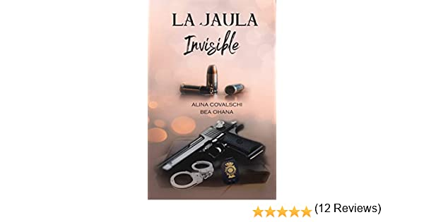 La jaula invisible eBook: Alina Covalschi, Bea Ohana: Amazon.es ...