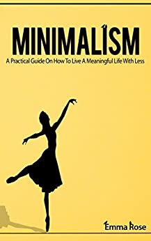 Minimalism a practical guide on how to live a meaningful for Minimalism live a meaningful life