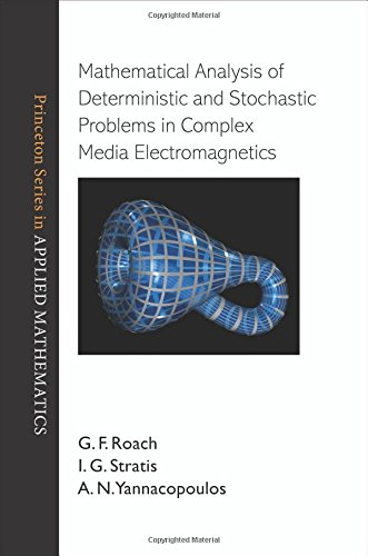 Mathematical Analysis of Deterministic and Stochastic Problems in Complex Media Electromagnetics (Princeton Series in Ap