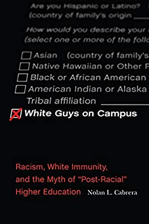 White Guys on Campus Racism and the Myth of Post-Racial Higher Education White Immunity