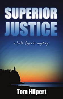 Superior Justice (Lake Superior Mysteries Book 1) by [Tom Hilpert]