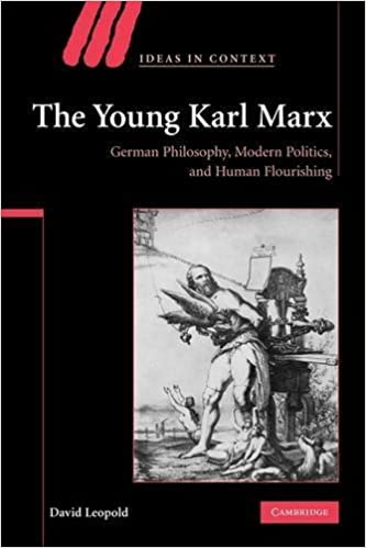 The Young Karl Marx: German Philosophy, Modern Politics, and Human Flourishing (Ideas in Context) by David Leopold (2009-08-06)