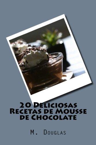 20 Deliciosas Recetas de Mousse de Chocolate (Spanish Edition) -