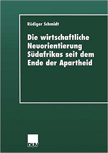 Die wirtschaftliche Neuorientierung Südafrikas seit dem Ende der Apartheid (Duv Sozialwissenschaft) (German Edition)