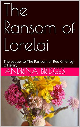 The Ransom of Lorelai: The sequel to The Ransom of Red Chief by O'Henry (O Henry The Ransom Of Red Chief)