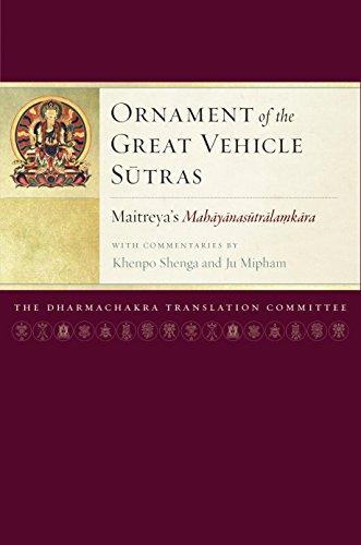 Ornament of the Great Vehicle Sutras: Maitreya's Mahayanasutralamkara with Commentaries by Khenpo Shenga and Ju Mipham (Maitreya ()