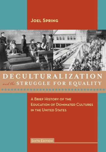 Deculturalization and the Struggle for Equality: A Brief History of the Education of Dominated Cultures in  the United States, 6th Edition