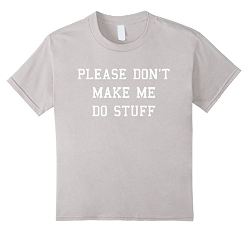 Kids Please Don't Make Me Do Stuff Funny Adult Teens Kids T-shirt 4 Silver