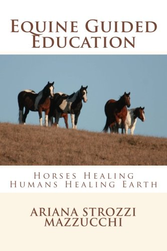 Equine Guided Education: Horses Healing Humans Healing Earth