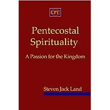 Pentecostal Spirituality: A Passion for the Kingdom