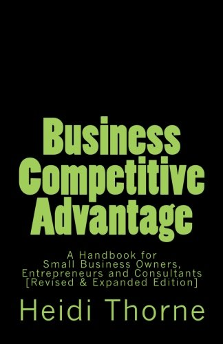 Business Competitive Advantage: A Handbook for Small Business Owners, Entrepreneurs and Consultants