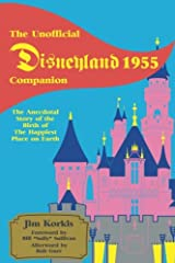 The Unofficial Disneyland 1955 Companion: The Anecdotal Story of the Birth of the Happiest Place on Earth Paperback