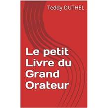 Le petit Livre du Grand Orateur (French Edition)