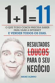 1+1=11: O que todo coach precisa saber para usar a internet e vender todos os dias