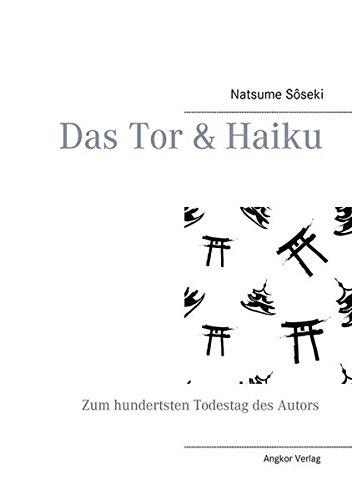 Das Tor & Haiku: Zum hundertsten Todestag des Autors Natsume Sôseki Taschenbuch – 10. November 2016 Soseki Natsume Angkor 3936018898 Japan
