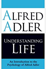 Understanding Life: An Introduction to the Psychology of Alfred Adler Paperback