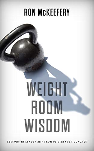 Weight Room Wisdom: Lessons In Leadership From 99 Strength Coaches (Best Conditioning Workouts For Football)