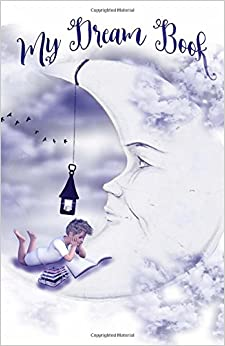 My Dream Book: Capture Your Dreams - Record Your Thoughts