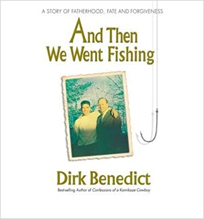 Book [(And Then We Went Fishing: A Story of Fatherhood, Fate and Forgiveness)] [by: Dirk Benedict]