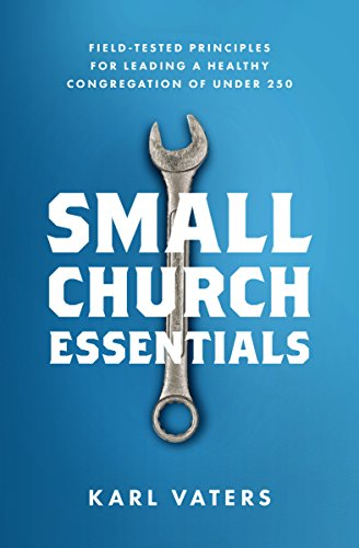Small church essentials field tested principles for leading a small church essentials field tested principles for leading a healthy congregation of under 250 fandeluxe Images