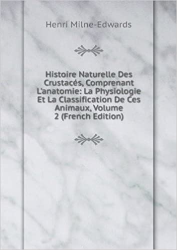 Livres gratuits à télécharger depuis google books Histoire Naturelle Des Crustacés, Comprenant L'anatomie: La Physiologie Et La Classification De Ces Animaux, Volume 2 (French Edition) B006BYVRY2 in French PDF ePub