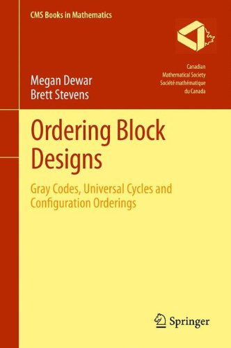 Ordering Block Designs: Gray Codes, Universal Cycles and Configuration Orderings (CMS Books in Mathematics)