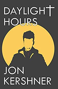 Daylight Hours (The Kris Grant Series Book 1) by [Kershner, Jon]