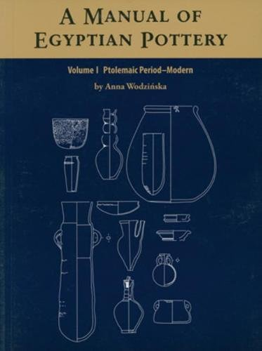 A Manual of Egyptian Pottery, Volume 1: Fayum A - A Lower Egyptian Culture (Aera Field Manual Series)