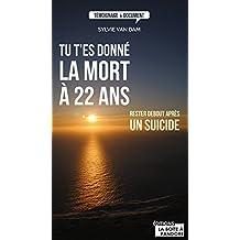 Tu t'es donné la mort à 22 ans: Rester debout après un suicide (TEMOIGNAGE DOC) (French Edition)