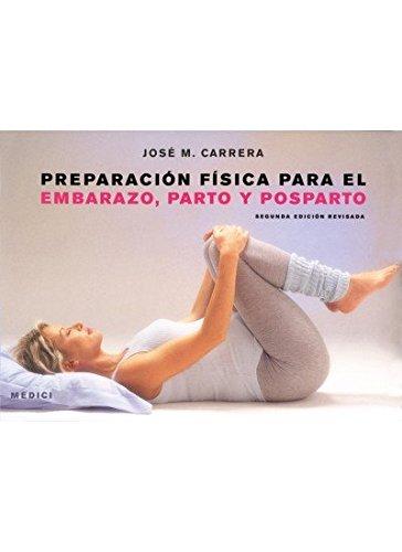 Preparación física para el embarazo parto y posparto 2da. Ed ...